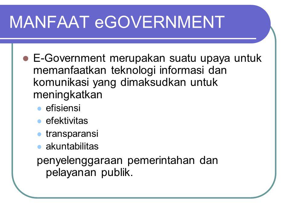MANFAAT eGOVERNMENT  E-Government merupakan suatu upaya untuk memanfaatkan teknologi informasi dan komunikasi yang dimaksudkan untuk meningkatkan  e