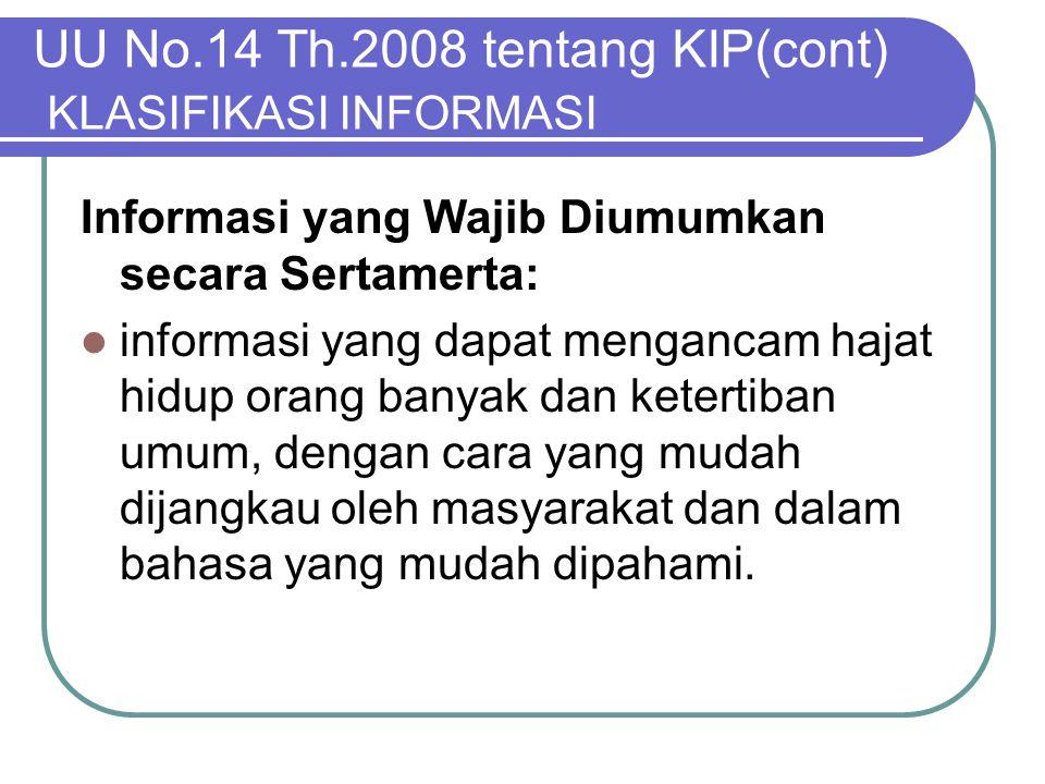 UU No.14 Th.2008 tentang KIP(cont) KLASIFIKASI INFORMASI Informasi yang Wajib Diumumkan secara Sertamerta:  informasi yang dapat mengancam hajat hidu