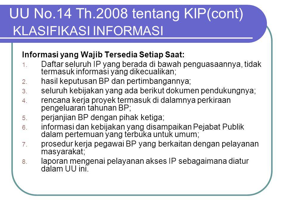 UU No.14 Th.2008 tentang KIP(cont) KLASIFIKASI INFORMASI Informasi yang Wajib Tersedia Setiap Saat: 1. Daftar seluruh IP yang berada di bawah penguasa