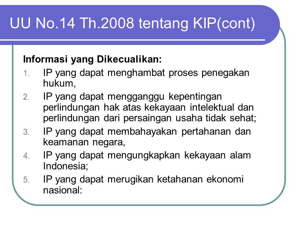 UU No.14 Th.2008 tentang KIP(cont) Informasi yang Dikecualikan: 1. IP yang dapat menghambat proses penegakan hukum, 2. IP yang dapat mengganggu kepent