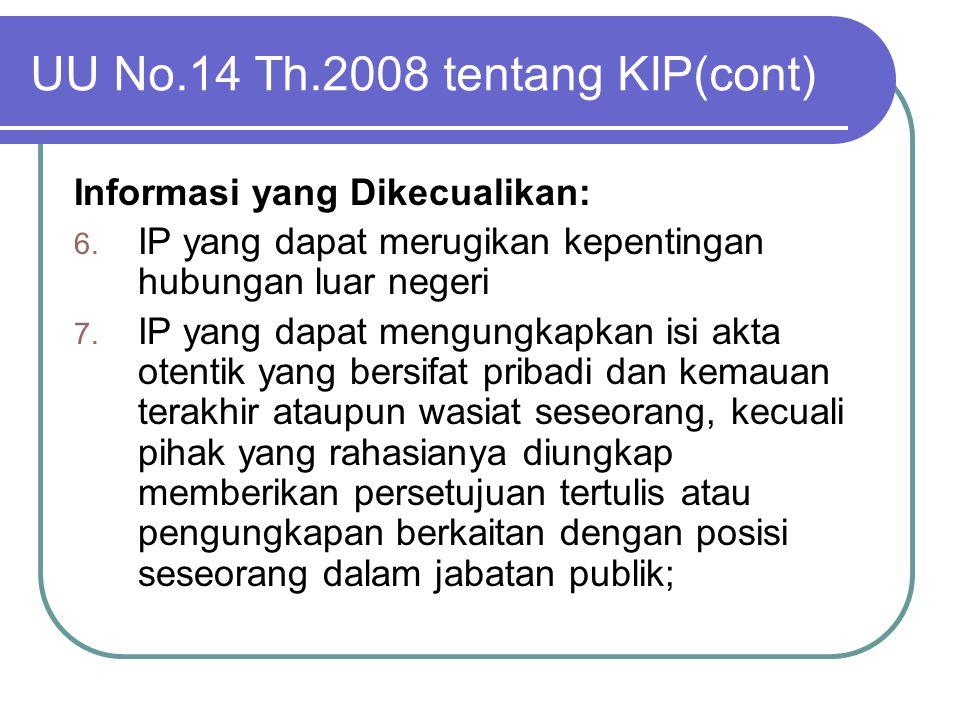 UU No.14 Th.2008 tentang KIP(cont) Informasi yang Dikecualikan: 6. IP yang dapat merugikan kepentingan hubungan luar negeri 7. IP yang dapat mengungka
