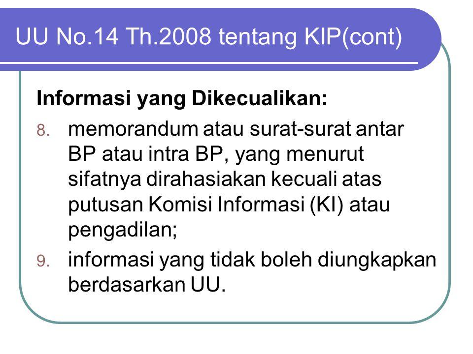 UU No.14 Th.2008 tentang KIP(cont) Informasi yang Dikecualikan: 8. memorandum atau surat-surat antar BP atau intra BP, yang menurut sifatnya dirahasia