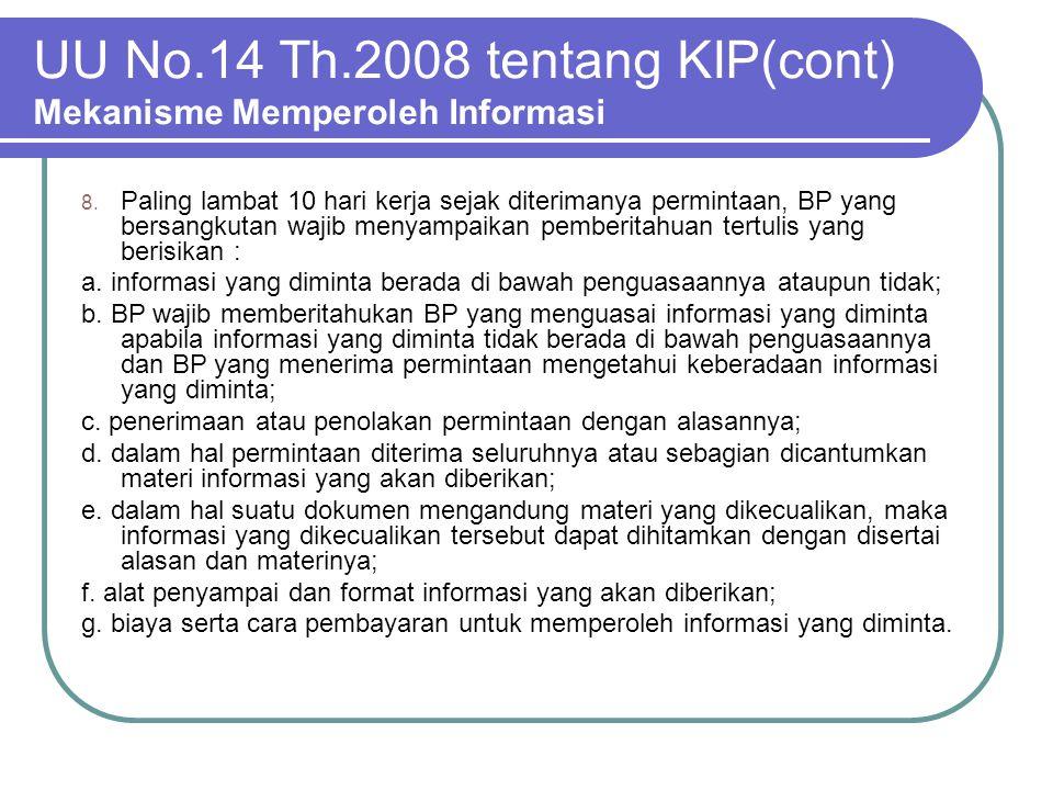 UU No.14 Th.2008 tentang KIP(cont) Mekanisme Memperoleh Informasi 8. Paling lambat 10 hari kerja sejak diterimanya permintaan, BP yang bersangkutan wa
