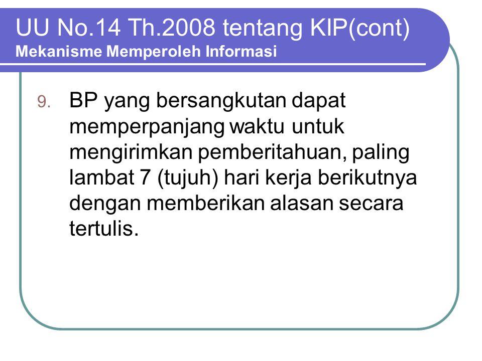 UU No.14 Th.2008 tentang KIP(cont) Mekanisme Memperoleh Informasi 9. BP yang bersangkutan dapat memperpanjang waktu untuk mengirimkan pemberitahuan, p