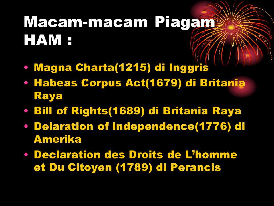 Macam-macam Piagam HAM : •Magna Charta(1215) di Inggris •Habeas Corpus Act(1679) di Britania Raya •Bill of Rights(1689) di Britania Raya •Delaration o
