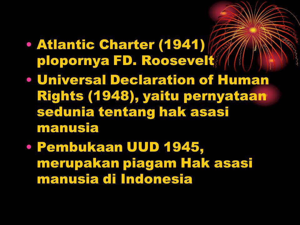 •Atlantic Charter (1941) plopornya FD. Roosevelt •Universal Declaration of Human Rights (1948), yaitu pernyataan sedunia tentang hak asasi manusia •Pe
