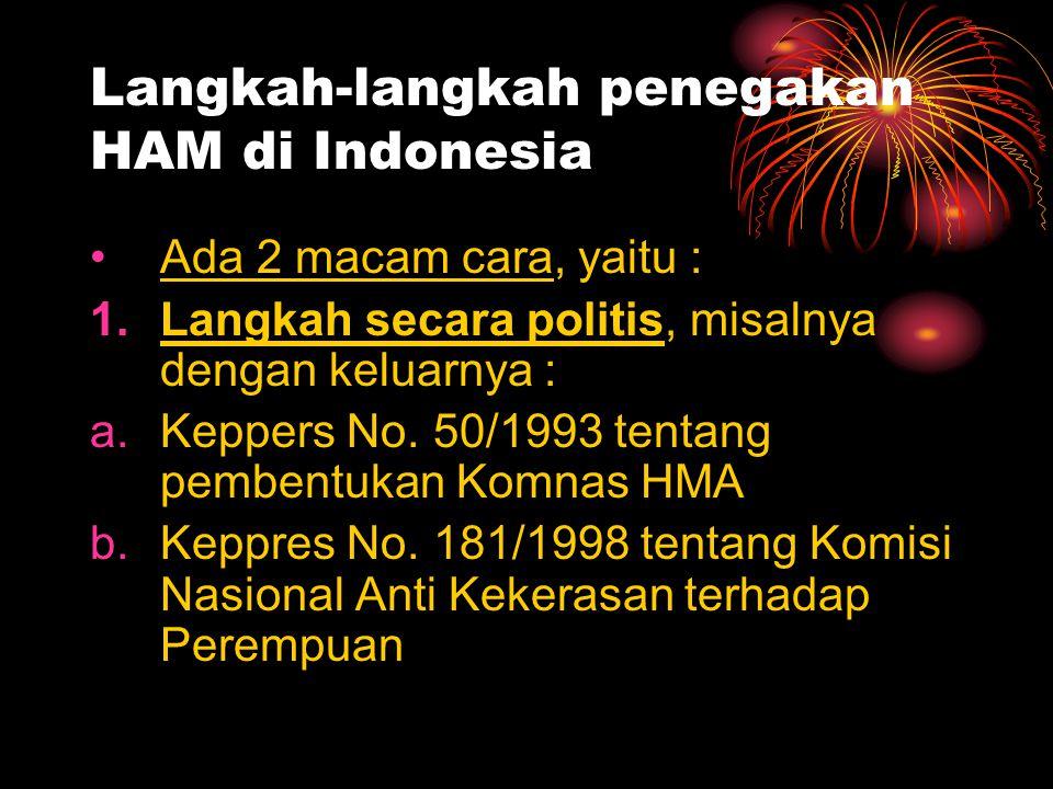 Langkah-langkah penegakan HAM di Indonesia •Ada 2 macam cara, yaitu : 1.Langkah secara politis, misalnya dengan keluarnya : a.Keppers No. 50/1993 tent