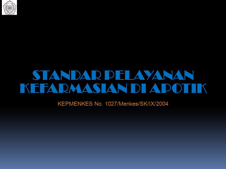 STANDAR PELAYANAN KEFARMASIAN DI APOTIK KEPMENKES No. 1027/Menkes/SK/IX/2004