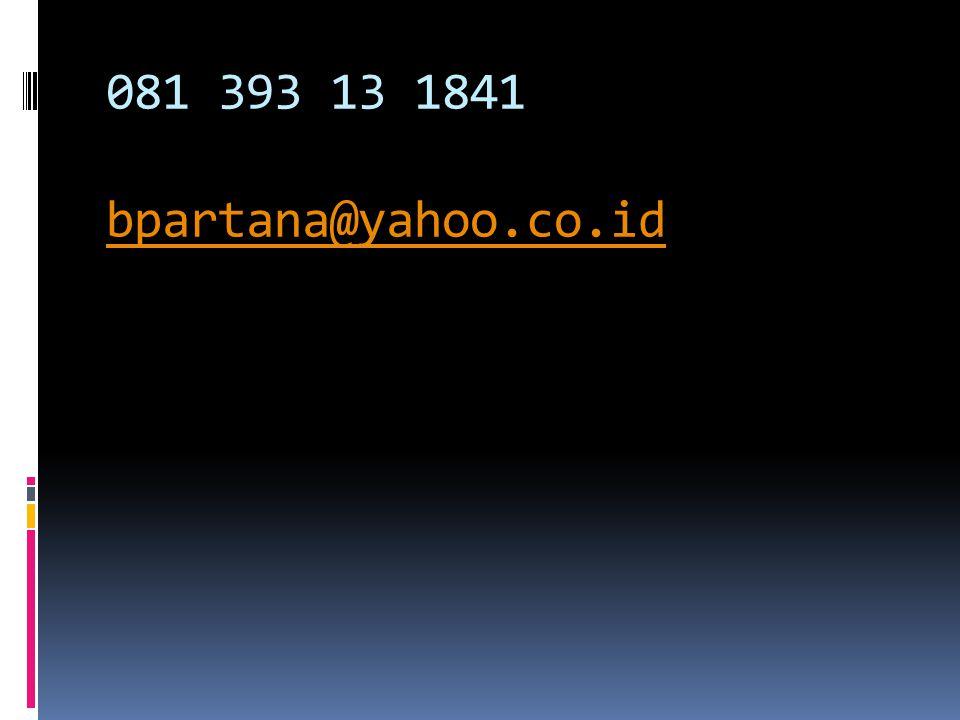 081 393 13 1841 bpartana@yahoo.co.id bpartana@yahoo.co.id