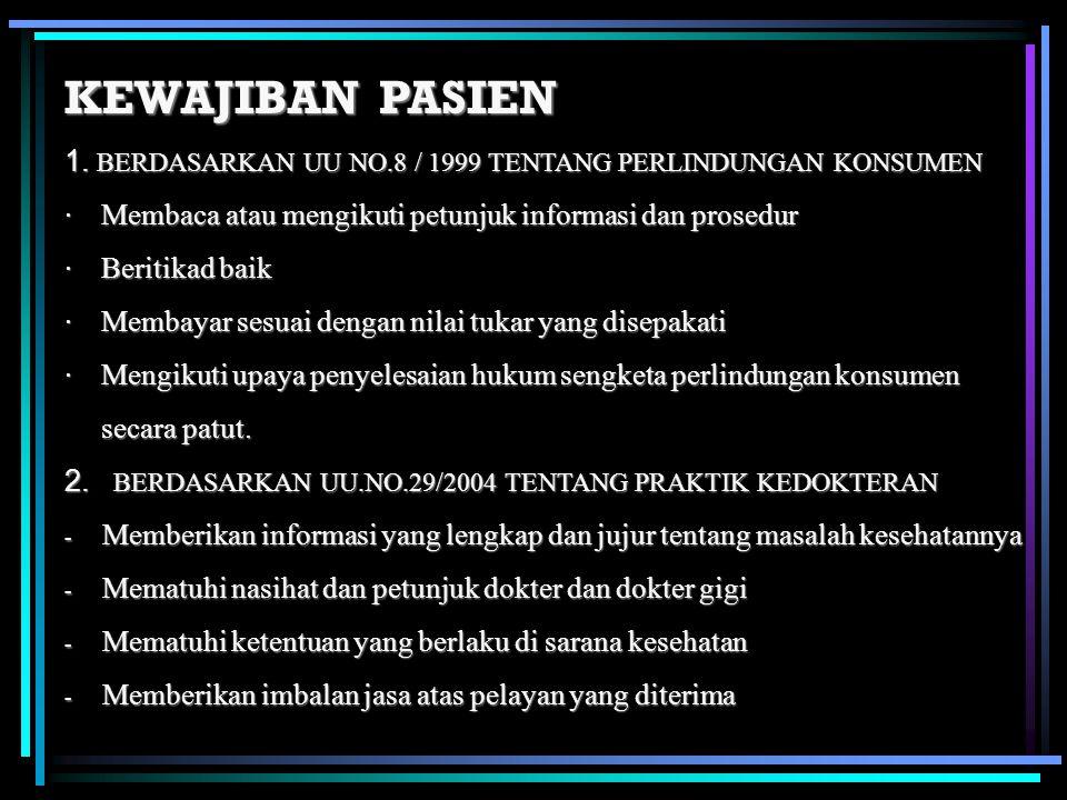 KEWAJIBAN PASIEN 1. BERDASARKAN UU NO.8 / 1999 TENTANG PERLINDUNGAN KONSUMEN · Membaca atau mengikuti petunjuk informasi dan prosedur · Beritikad baik