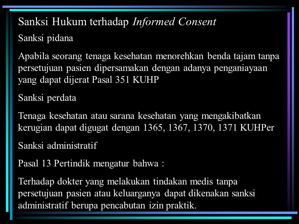 Sanksi Hukum terhadap Informed Consent Sanksi pidana Apabila seorang tenaga kesehatan menorehkan benda tajam tanpa persetujuan pasien dipersamakan den