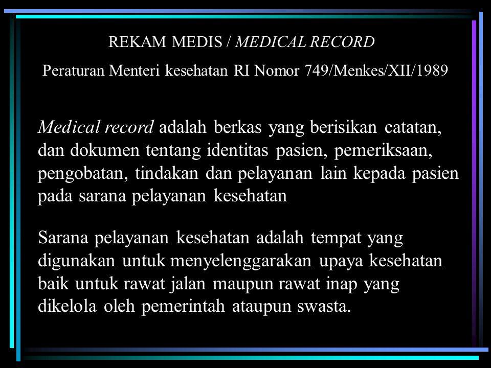 REKAM MEDIS / MEDICAL RECORD Medical record adalah berkas yang berisikan catatan, dan dokumen tentang identitas pasien, pemeriksaan, pengobatan, tinda