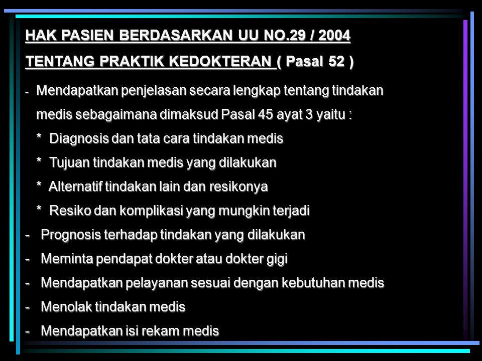 HAK PASIEN BERDASARKAN UU NO.29 / 2004 TENTANG PRAKTIK KEDOKTERAN ( Pasal 52 ) - Mendapatkan penjelasan secara lengkap tentang tindakan medis sebagaim