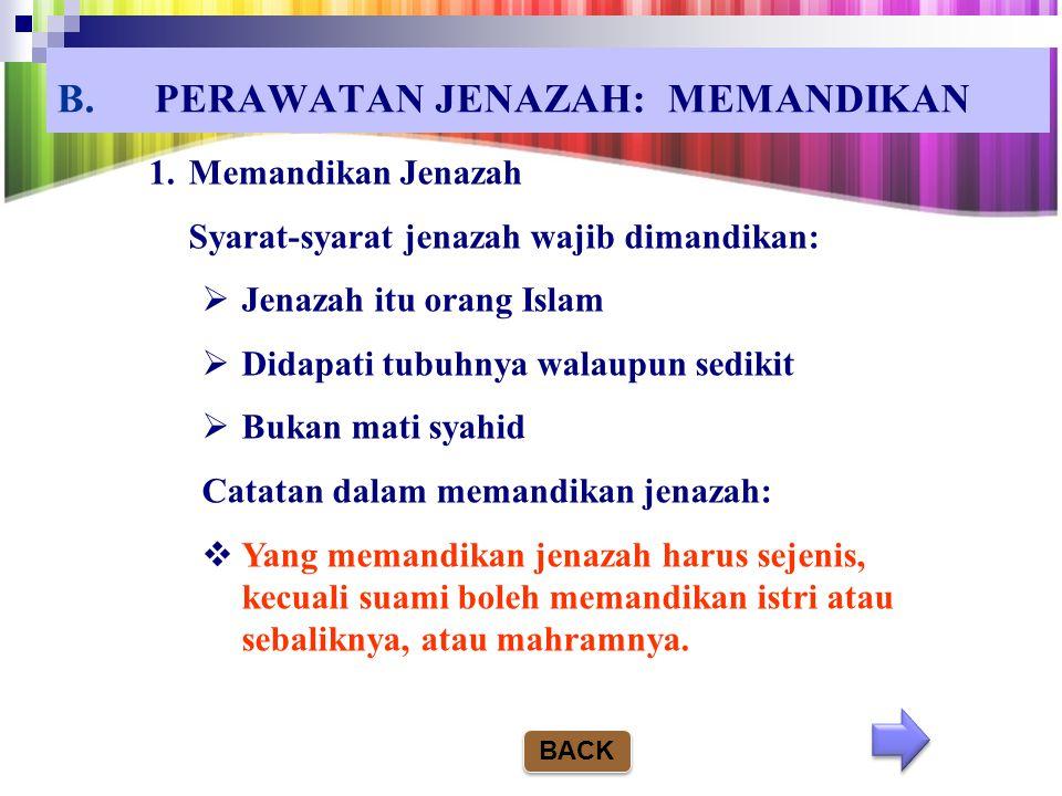CARA PERAWATAN JENAZAH 1.MEMANDIKAN Hadis Nabi: Artinya : Mandikanlah dia (jenazah) dengan air serta daun bidara ( sabun). (H.R. Bukhori dari Ibnu Abb