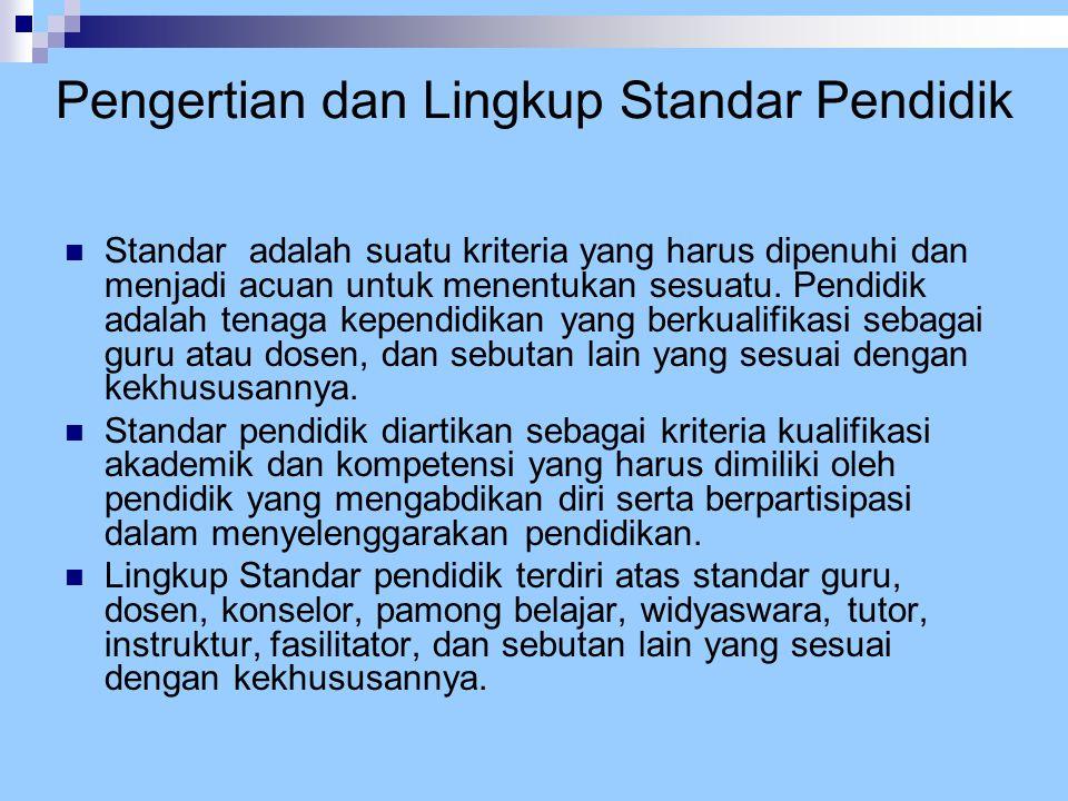 Pengertian dan Lingkup Standar Pendidik  Standar adalah suatu kriteria yang harus dipenuhi dan menjadi acuan untuk menentukan sesuatu. Pendidik adala