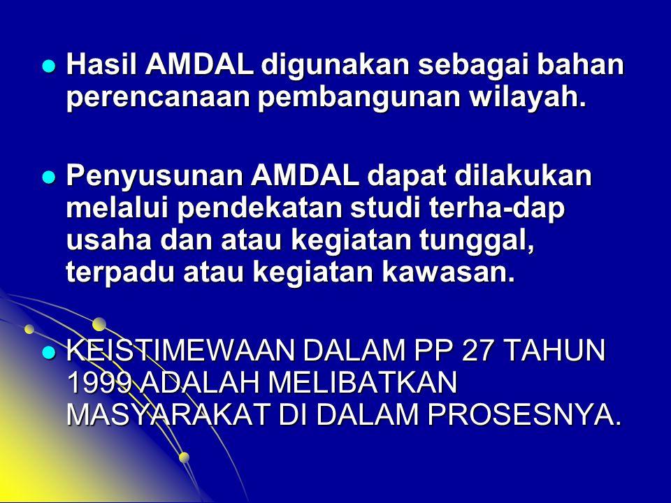  Hasil AMDAL digunakan sebagai bahan perencanaan pembangunan wilayah.  Penyusunan AMDAL dapat dilakukan melalui pendekatan studi terha-dap usaha dan