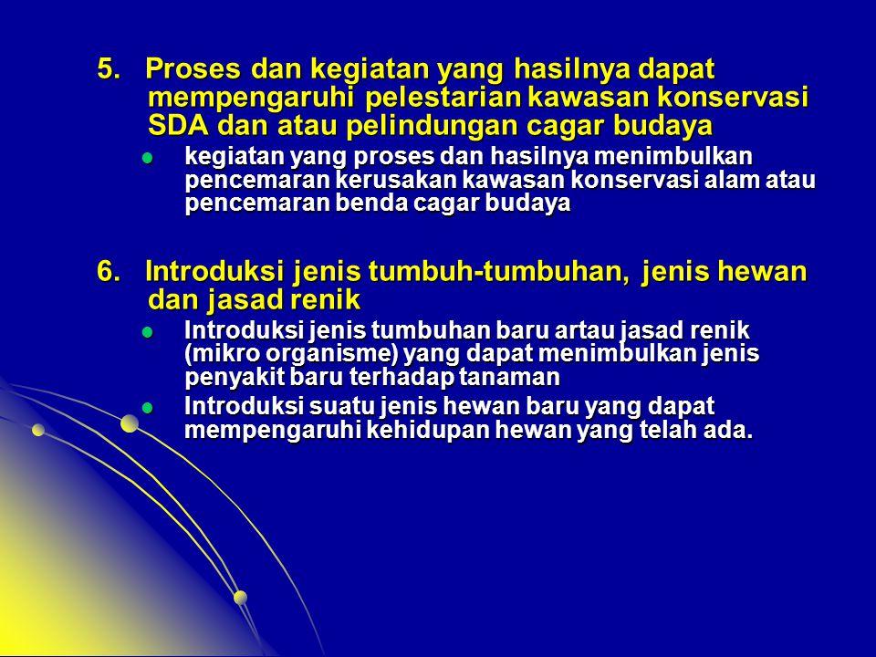5. Proses dan kegiatan yang hasilnya dapat mempengaruhi pelestarian kawasan konservasi SDA dan atau pelindungan cagar budaya  kegiatan yang proses da