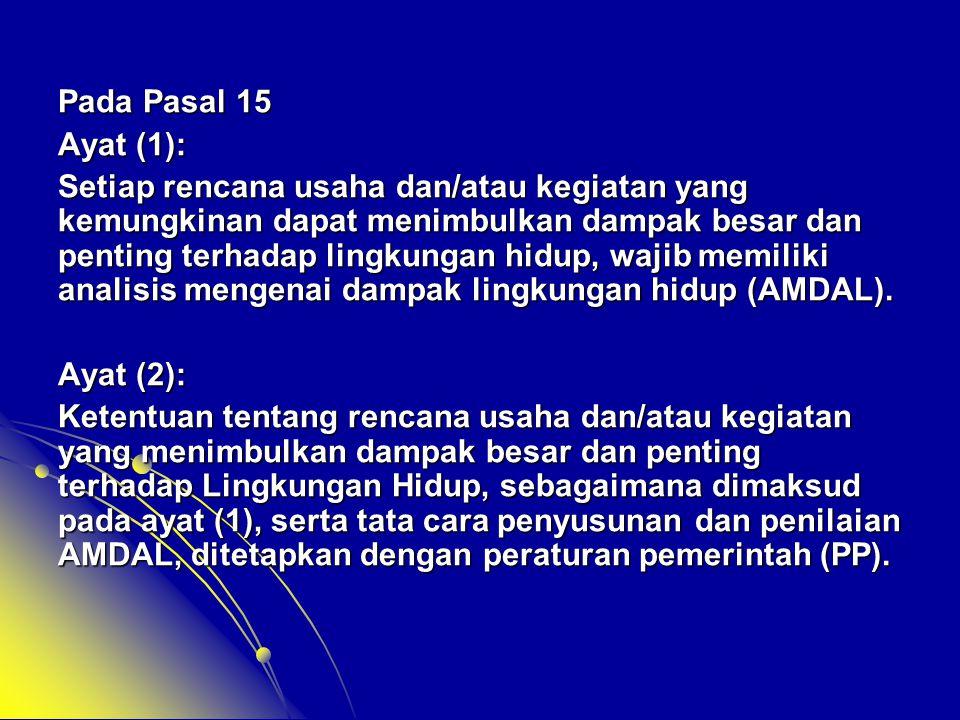 Pada Pasal 15 Ayat (1): Setiap rencana usaha dan/atau kegiatan yang kemungkinan dapat menimbulkan dampak besar dan penting terhadap lingkungan hidup,