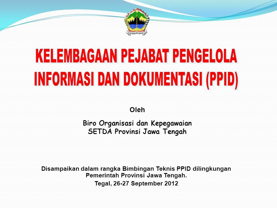 Oleh Biro Organisasi dan Kepegawaian SETDA Provinsi Jawa Tengah Disampaikan dalam rangka Bimbingan Teknis PPID dilingkungan Pemerintah Provinsi Jawa T