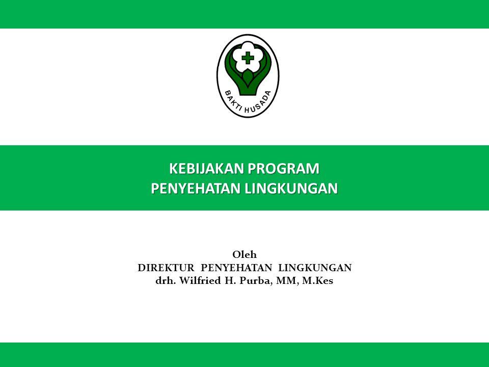 KEBIJAKAN PROGRAM PENYEHATAN LINGKUNGAN 1 Oleh DIREKTUR PENYEHATAN LINGKUNGAN drh. Wilfried H. Purba, MM, M.Kes