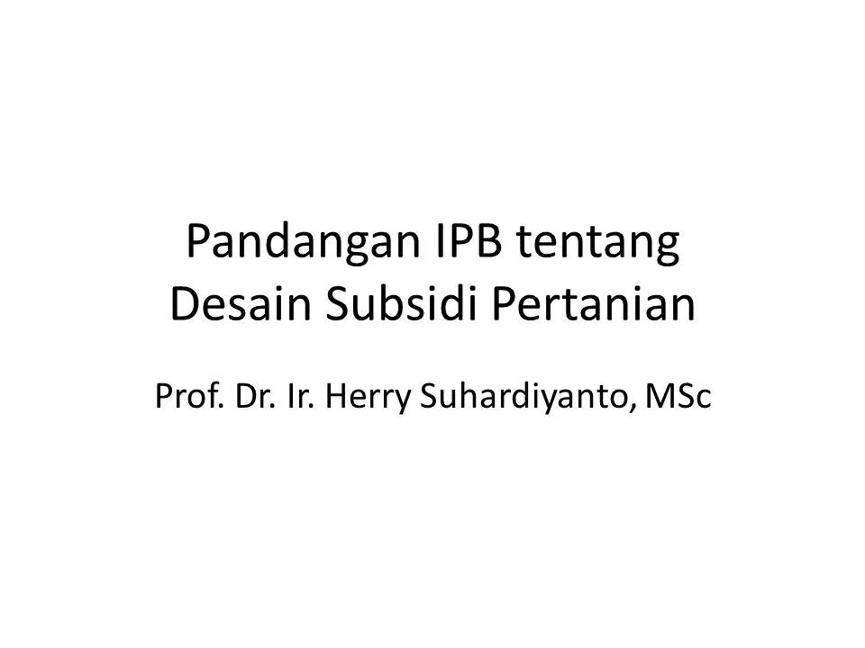 Pandangan IPB tentang Desain Subsidi Pertanian Prof. Dr. Ir. Herry Suhardiyanto, MSc
