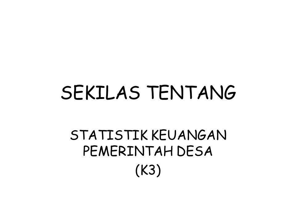 SEKILAS TENTANG STATISTIK KEUANGAN PEMERINTAH DESA (K3)