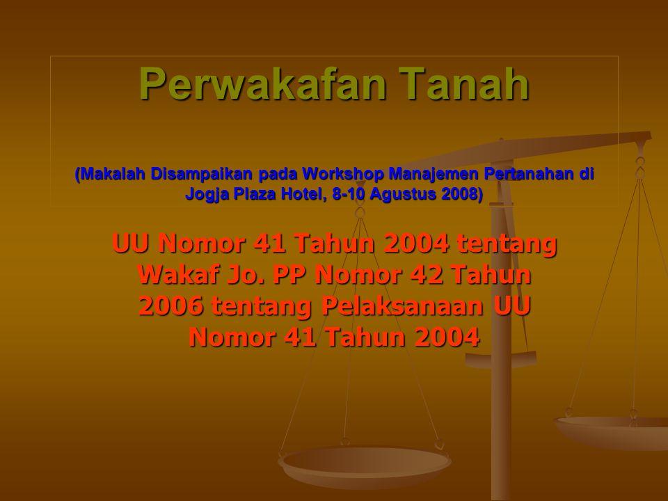 Perwakafan Tanah (Makalah Disampaikan pada Workshop Manajemen Pertanahan di Jogja Plaza Hotel, 8-10 Agustus 2008) UU Nomor 41 Tahun 2004 tentang Wakaf Jo.