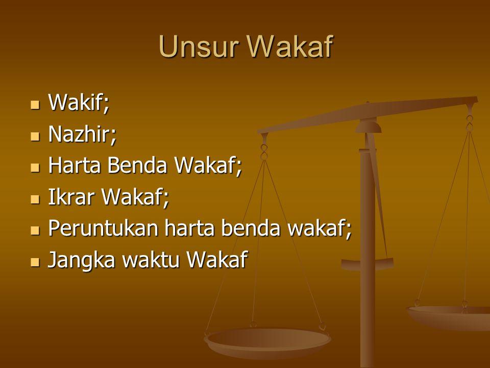 Unsur Wakaf  Wakif;  Nazhir;  Harta Benda Wakaf;  Ikrar Wakaf;  Peruntukan harta benda wakaf;  Jangka waktu Wakaf