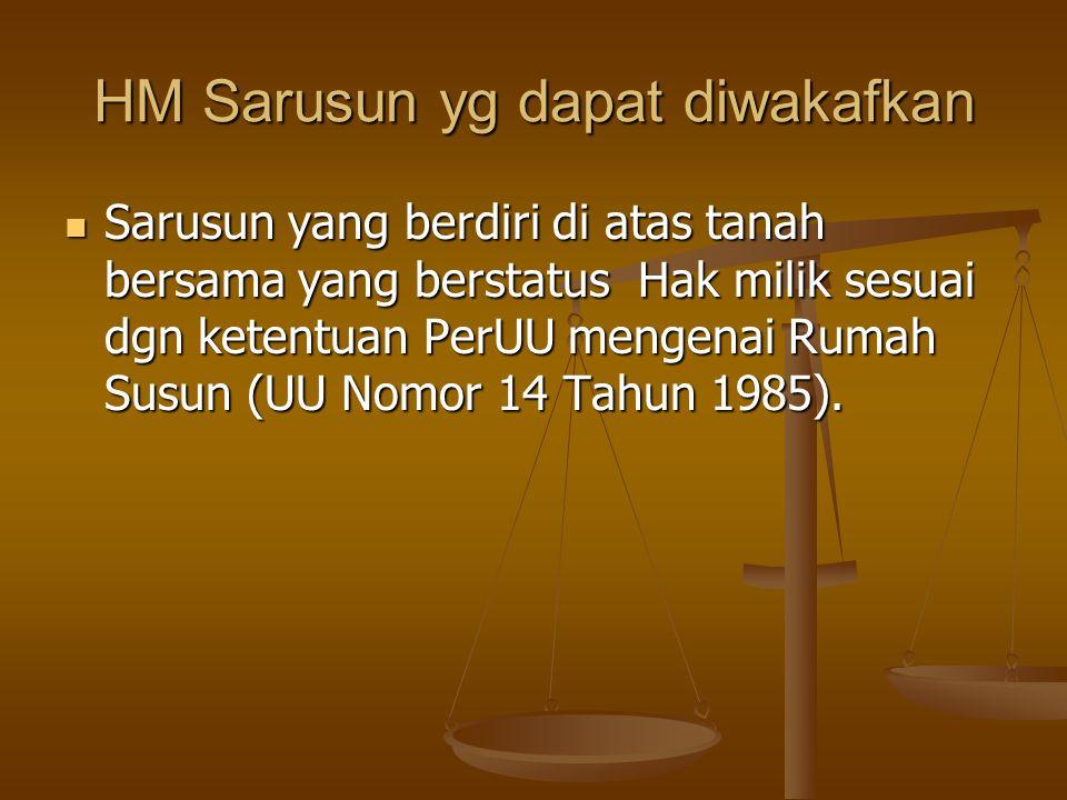 HM Sarusun yg dapat diwakafkan  Sarusun yang berdiri di atas tanah bersama yang berstatus Hak milik sesuai dgn ketentuan PerUU mengenai Rumah Susun (UU Nomor 14 Tahun 1985).