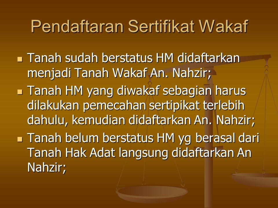 Pendaftaran Sertifikat Wakaf  Tanah sudah berstatus HM didaftarkan menjadi Tanah Wakaf An.