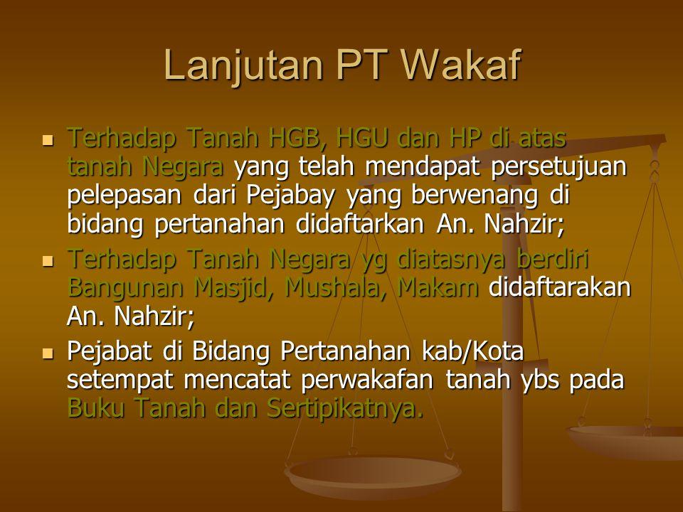 Lanjutan PT Wakaf  Terhadap Tanah HGB, HGU dan HP di atas tanah Negara yang telah mendapat persetujuan pelepasan dari Pejabay yang berwenang di bidang pertanahan didaftarkan An.