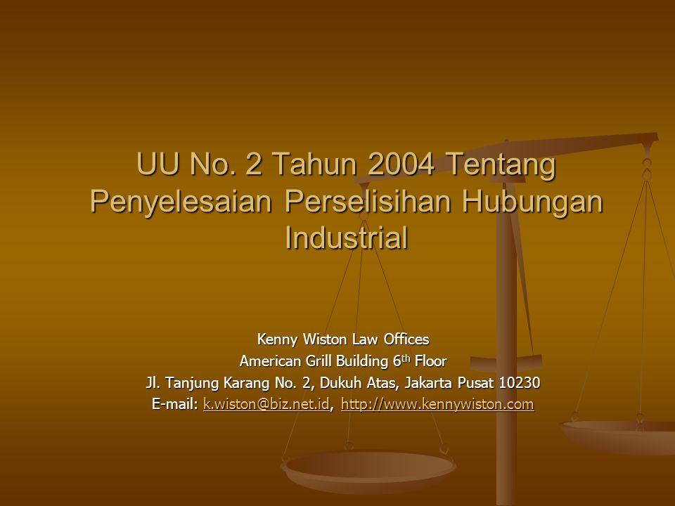 UU No. 2 Tahun 2004 Tentang Penyelesaian Perselisihan Hubungan Industrial Kenny Wiston Law Offices American Grill Building 6 th Floor Jl. Tanjung Kara