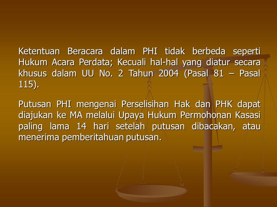 Putusan PHI mengenai Perselisihan Hak dan PHK dapat diajukan ke MA melalui Upaya Hukum Permohonan Kasasi paling lama 14 hari setelah putusan dibacakan