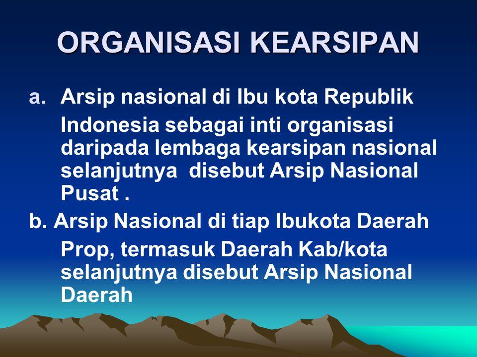 ORGANISASI KEARSIPAN a.Arsip nasional di Ibu kota Republik Indonesia sebagai inti organisasi daripada lembaga kearsipan nasional selanjutnya disebut Arsip Nasional Pusat.
