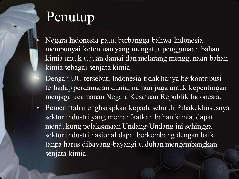 15 Penutup •Negara Indonesia patut berbangga bahwa Indonesia mempunyai ketentuan yang mengatur penggunaan bahan kimia untuk tujuan damai dan melarang menggunaan bahan kimia sebagai senjata kimia.