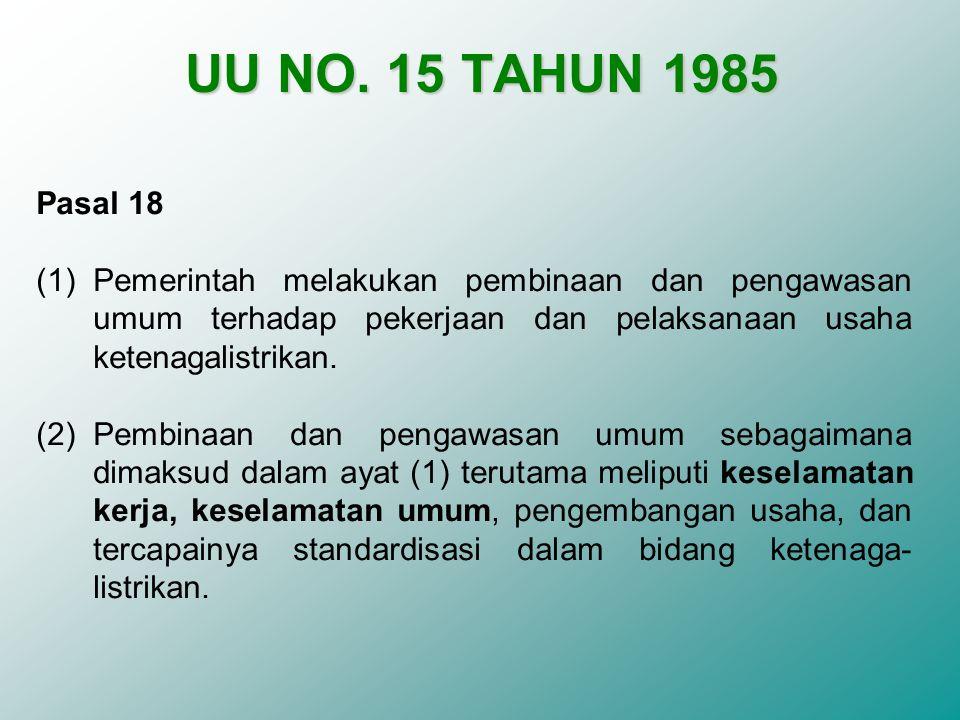 Pasal 18 (1)Pemerintah melakukan pembinaan dan pengawasan umum terhadap pekerjaan dan pelaksanaan usaha ketenagalistrikan.