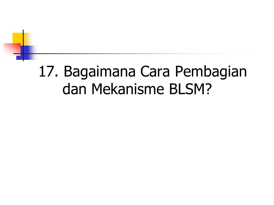 17. Bagaimana Cara Pembagian dan Mekanisme BLSM?