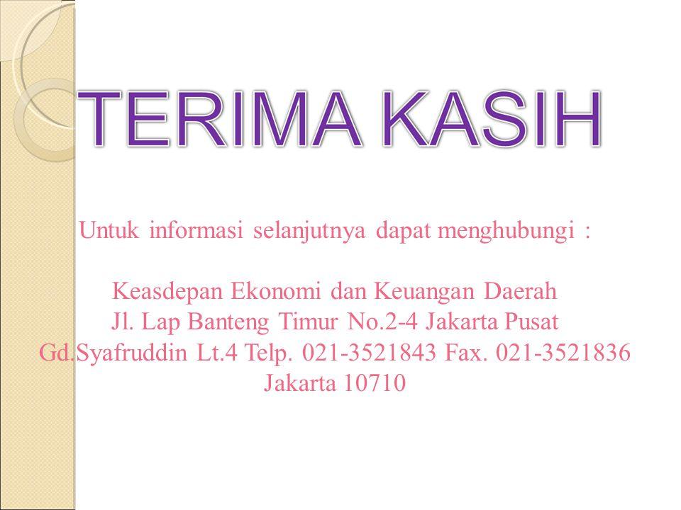 Untuk informasi selanjutnya dapat menghubungi : Keasdepan Ekonomi dan Keuangan Daerah Jl. Lap Banteng Timur No.2-4 Jakarta Pusat Gd.Syafruddin Lt.4 Te