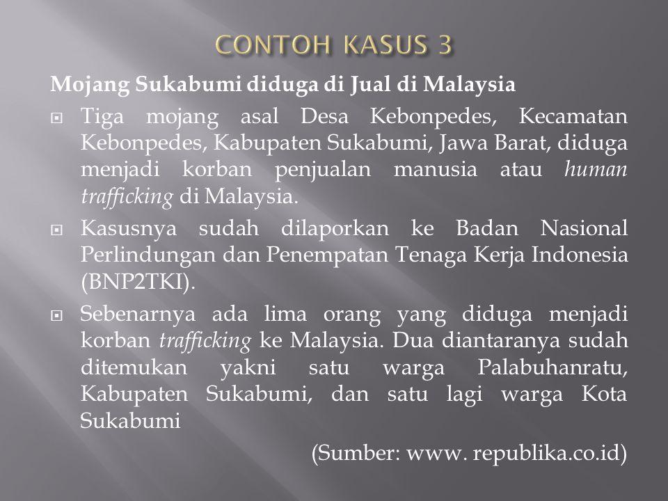 Mojang Sukabumi diduga di Jual di Malaysia  Tiga mojang asal Desa Kebonpedes, Kecamatan Kebonpedes, Kabupaten Sukabumi, Jawa Barat, diduga menjadi korban penjualan manusia atau human trafficking di Malaysia.