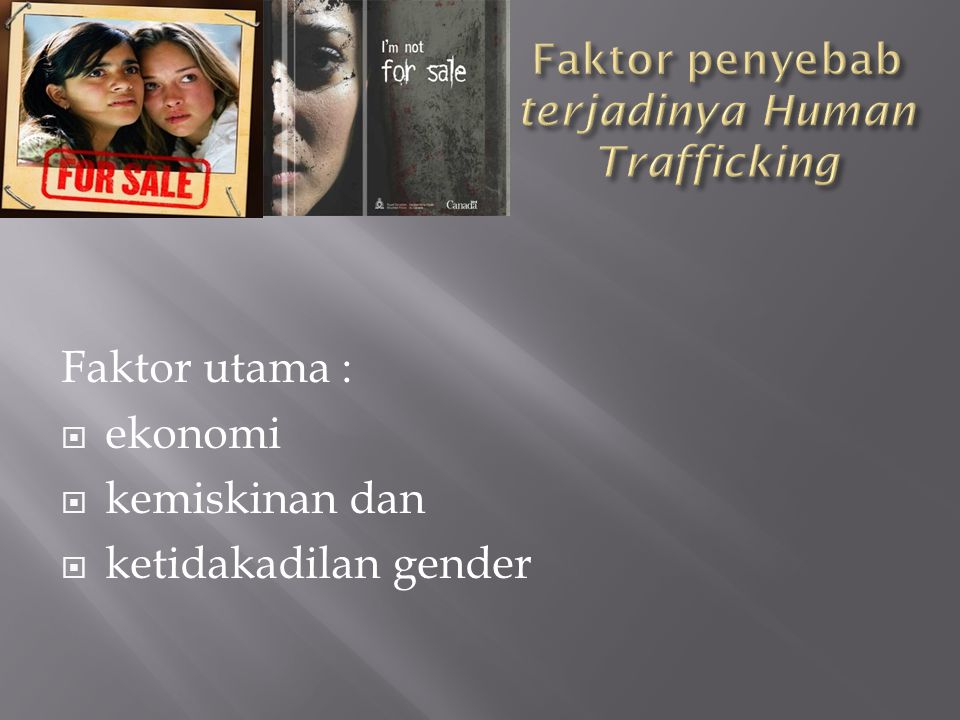  Perempuan dan anak perempuan di bawah umur sangat rentan terhadap kasus eksploitasi dan perdagangan manusia.