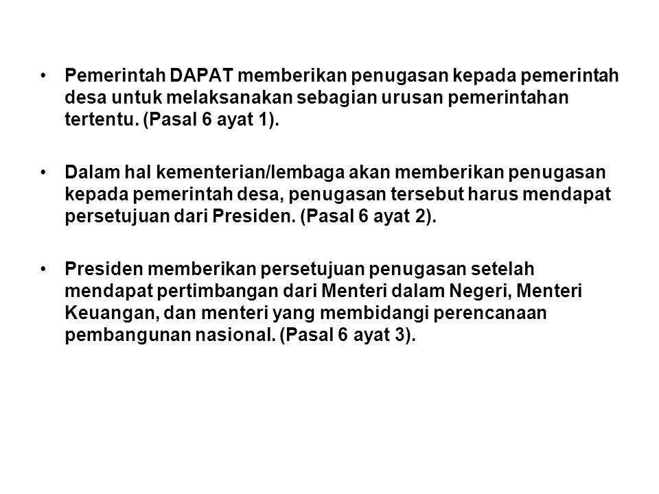 •Pemerintah DAPAT memberikan penugasan kepada pemerintah desa untuk melaksanakan sebagian urusan pemerintahan tertentu.