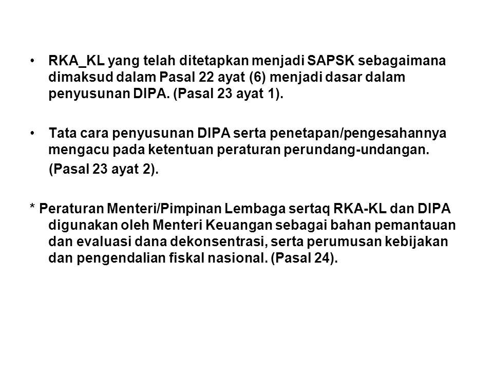 •RKA_KL yang telah ditetapkan menjadi SAPSK sebagaimana dimaksud dalam Pasal 22 ayat (6) menjadi dasar dalam penyusunan DIPA.