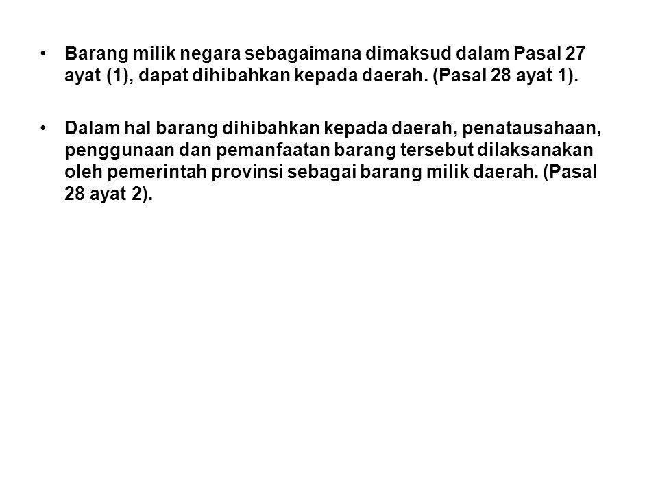 •Barang milik negara sebagaimana dimaksud dalam Pasal 27 ayat (1), dapat dihibahkan kepada daerah.