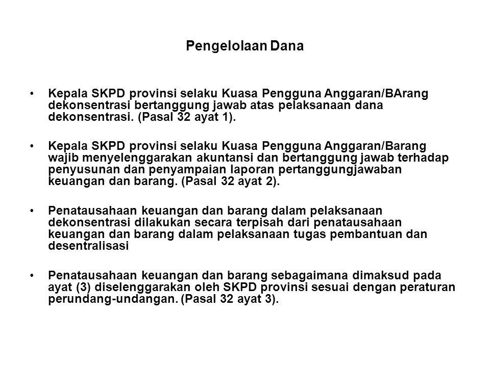 Pengelolaan Dana •Kepala SKPD provinsi selaku Kuasa Pengguna Anggaran/BArang dekonsentrasi bertanggung jawab atas pelaksanaan dana dekonsentrasi.