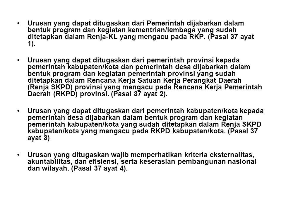 •Urusan yang dapat ditugaskan dari Pemerintah dijabarkan dalam bentuk program dan kegiatan kementrian/lembaga yang sudah ditetapkan dalam Renja-KL yang mengacu pada RKP.