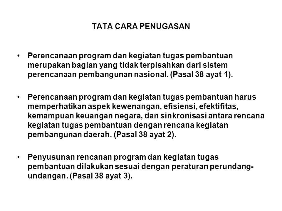 TATA CARA PENUGASAN •Perencanaan program dan kegiatan tugas pembantuan merupakan bagian yang tidak terpisahkan dari sistem perencanaan pembangunan nasional.