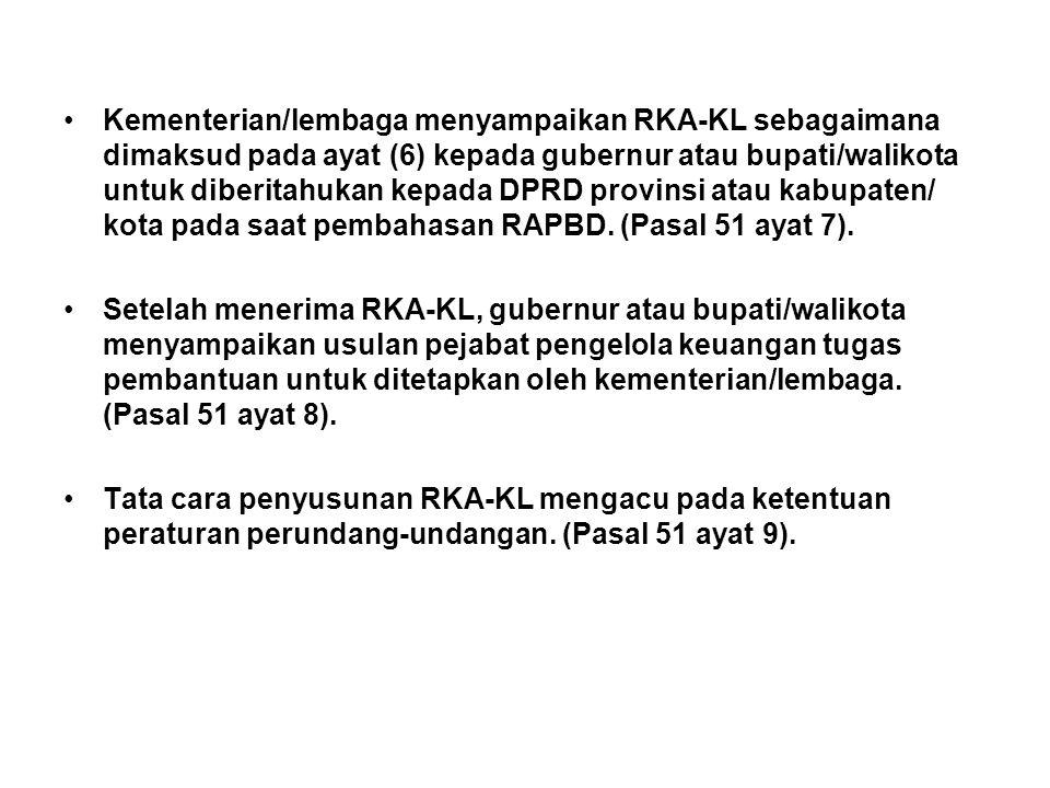 •Kementerian/lembaga menyampaikan RKA-KL sebagaimana dimaksud pada ayat (6) kepada gubernur atau bupati/walikota untuk diberitahukan kepada DPRD provinsi atau kabupaten/ kota pada saat pembahasan RAPBD.
