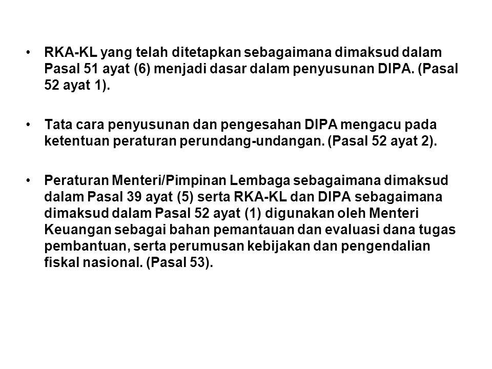 •RKA-KL yang telah ditetapkan sebagaimana dimaksud dalam Pasal 51 ayat (6) menjadi dasar dalam penyusunan DIPA.