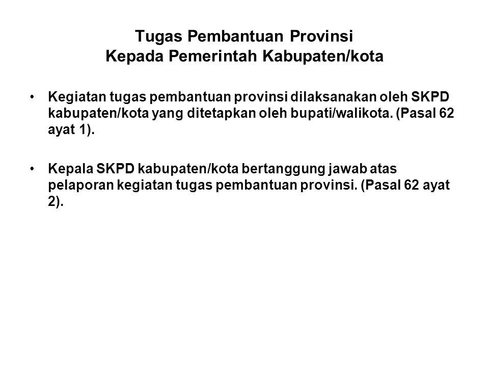 Tugas Pembantuan Provinsi Kepada Pemerintah Kabupaten/kota •Kegiatan tugas pembantuan provinsi dilaksanakan oleh SKPD kabupaten/kota yang ditetapkan oleh bupati/walikota.