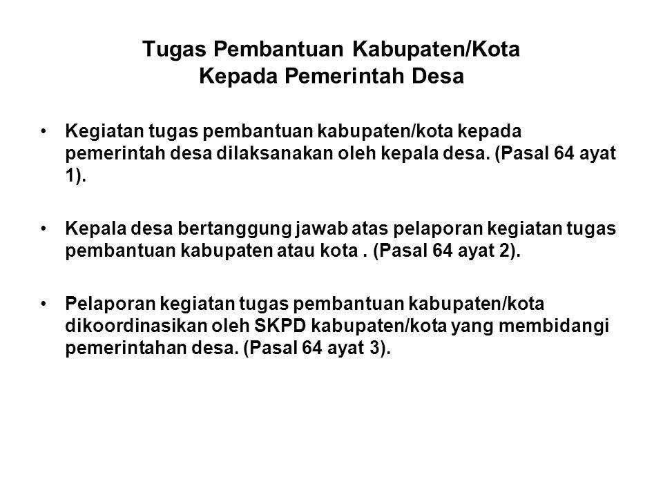 Tugas Pembantuan Kabupaten/Kota Kepada Pemerintah Desa •Kegiatan tugas pembantuan kabupaten/kota kepada pemerintah desa dilaksanakan oleh kepala desa.